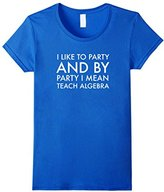 Women's Funny Math Teacher T Shirt - Party and Teach Algebra XL