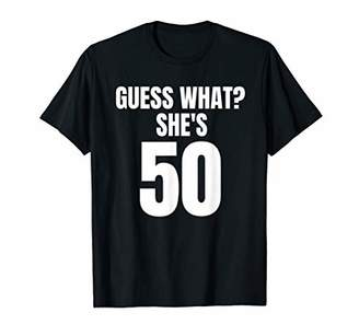 GUESS Funny What? She's 50 Birthday Over The Hill T-Shirt