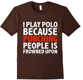 I Play Polo as Punching People is Frowned Upon T-shirt Gift