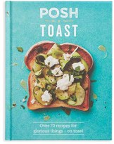 Chronicle Books 'Posh Toast: Over 70 Recipes For Glorious Things - On Toast' Recipe Book