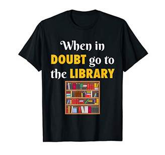 LIBRARY When In Doubt Go To The Librarian Funny T-Shirt T-Shirt