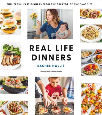 Rachel Hollis Real Life Dinners: Fun, Fresh, Fast Dinners From The Creator Of The Chic Site