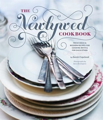 Sarah Copeland Newlywed Cookbook: Fresh Ideas & Modern Recipes For Cooking With & For Each Other (newlywed Gifts, ...