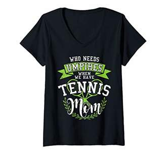 Womens Who Needs Umpires We Have Tennis Mom Funny Sport Joke Gift V-Neck T-Shirt
