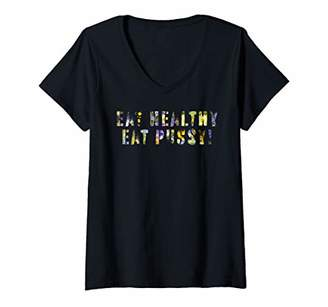 Womens Eat Healthy Eat Pussy Flowers V-Neck T-Shirt