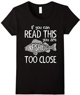 Special Tee Women's If You Can Read This You Are Fishing Too Close T-Shirt Large