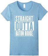 Women's Baton Rouge T-Shirt - STRAIGHT OUTTA BATON ROUGE Shirt Large