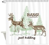 CafePress - Bang! Just Kidding! Hunting Humor - Decorative Fabric Shower Curtain