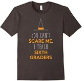 Men's Can't Scare Me, I Teach 6th Graders Shirt, Funny Halloween Small