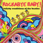 Rockabye Baby Rockabye baby! lullaby renditions of the beatles