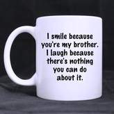 Funny Saying Mugs Pretty Specially-made I smile because you're my brother.I laugh because there's nothing you can do about it Ceramic White Mug -One Side