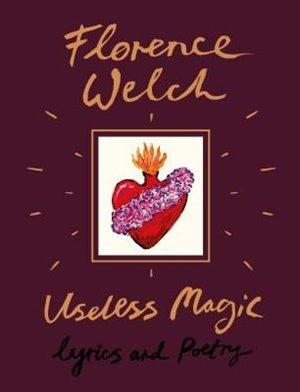 Florence Welch Useless Magic: Lyrics And Poetry