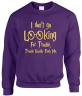 Allntrends Adult Crewneck I Don't Go Looking For Trouble Finds Me (S, )