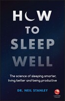 Neil Stanley How to Sleep Well: The Science of Sleeping Smarter, Living Better and Being Productive