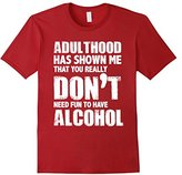 Women's You Don't Really Need Fun To Have Alcohol Funny T Shirt Large