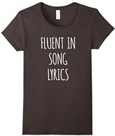 Womens Fluent in Song Lyrics; funny teen girl, young woman T Shirt