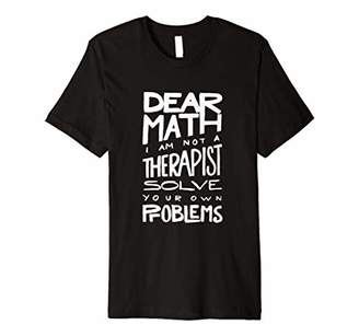 Your Own Dear Math I am not a therapist solve problems funny Premium T-Shirt