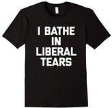I Bathe In Liberal Tears T-Shirt funny saying political tee