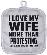 Designsify Husband Pot Holder, I Love My Wife More Than Protesting ...Yes, She Bought Me This - Pot Holder, Heat Resistant Potholder, Best Gift for Husband, Him, Men, Man from Wife, Men, Lover
