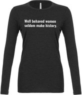Indica Plateau Womens Well Behaved Women Seldom Make History Long Sleeve T-Shirt
