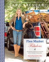 "The Well Appointed House ""Flea Market Fabulous: Designing Gorgeous Rooms with Vintage Treasures"" by Lara Spencer - IN STOCK IN OUR GREENWICH STORE FOR QUICK SHIPPING"