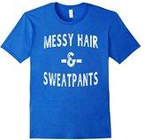 Men's Messy Hair & Sweatpants Funny Sayings Workout Gym T-Shirt 2XL