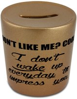 Fotomax Money box with Don't like me? Cool, I don't wake up everyday to impress you