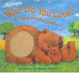 Who Do You Love? A Touch and Feel Book