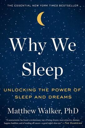 Matthew Walker Why We Sleep: Unlocking the Power of Sleep and Dreams