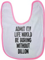 Fotomax baby bib with ADMIT IT!! LIFE WOULD BE BORING WITHOUT DILLON