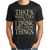 Game Of Thrones i drink and i know thing for men T shirt
