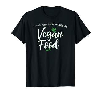 Comfy Kindness Vegan Tees I Was Told There Would Be Vegan Food - Funny Shirt - T-Shirt