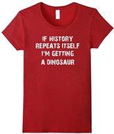 Women's If History Repeats Itself I'm Getting A Dinosaur T Shirt XL