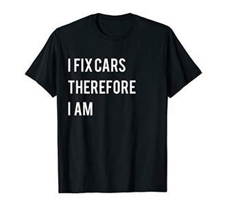 Funny I Fix Cars Therefore I Am Tshirt