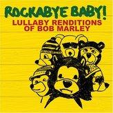 Rockabye Baby Lullaby Renditions of Bob Marley