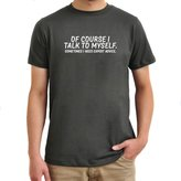 Eddany Of course I talk to myself sometimes I need expert advice T-Shirt