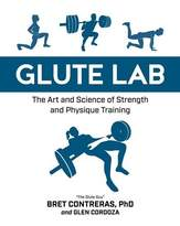 Bret Contreras Glute Lab: The Art and Science of Strength and Physique Training