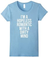Hopeless Romantic with a Dirty Mind Funny T-Shirt
