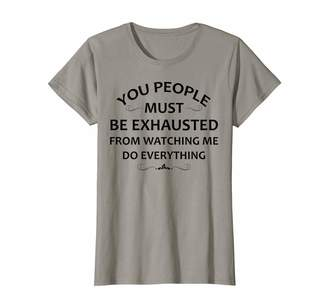 Womens You People Must Be Exhausted From Watching Me Do Everything T-Shirt