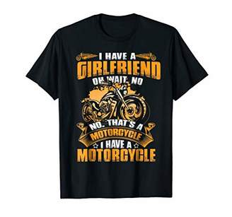 IDEA I Have A Girlfriend No That's A Motorcycle TShirt Gifts