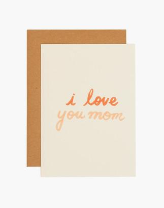 Madewell grl & co. I Love You Mom Greeting Card