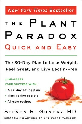 Steven R Gundry, Md The Plant Paradox Quick And Easy: The 30-day Plan To Lose Weight, Feel Great, And Live Lectin-free