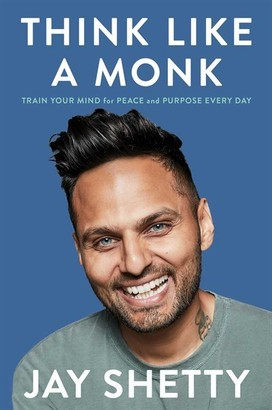 Jay Shetty Think Like A Monk: Train Your Mind For Peace And Purpose Every Day