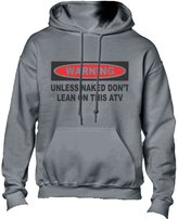 T-ShirtFrenzy Unless Naked Don't Lean On This ATV Adult Fleece Hoodie Sweatshirt