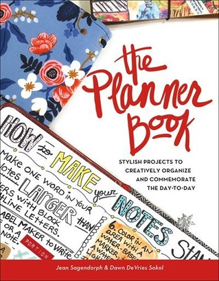 Jean Sagendorph The Planner Book: Stylish Projects To Creatively Organize And Commemorate The Day To Day