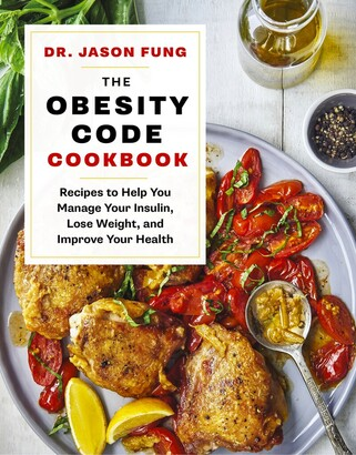 Jason Fung The Obesity Code Cookbook: Recipes to Help You Manage Insulin, Lose Weight, and Improve Your Health