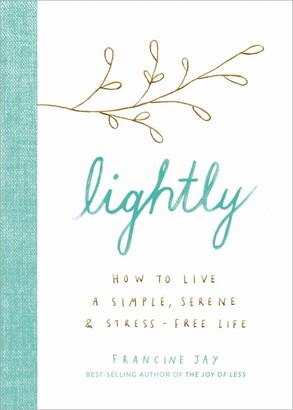 Francine Jay Lightly: How To Live A Simple, Serene, And Stress-free Life