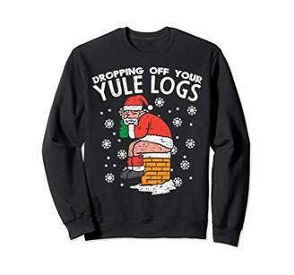 dropping off your yule logs Ugly Christmas Sweaters Sweatshirt