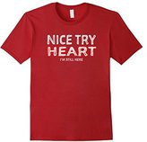 Women's Nice Try Heart I'm Still Here Survivor T-Shirt Tshirt Tee T Small