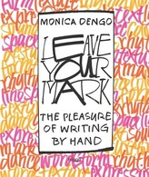 MONICA Dengo Leave Your Mark: The Pleasure Of Writing By Hand